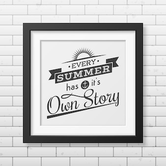 Todo verão tem sua história - cite o fundo tipográfico no quadro preto quadrado realista no fundo da parede de tijolos.