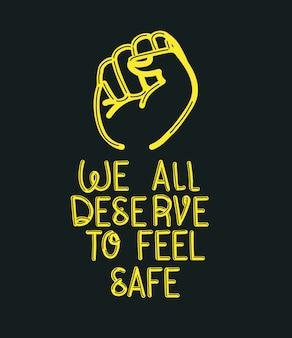 Todos nós merecemos sentir o texto seguro com punho