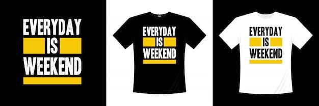 Todos os dias é design de t-shirt de tipografia de fim de semana