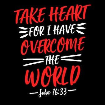 Tome o coração porque eu superei o mundo