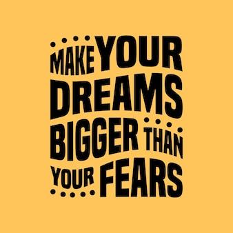 Torne o seu sonho maior do que seus medos design de tipografia citações de letras citações motivacionais escritas à mão