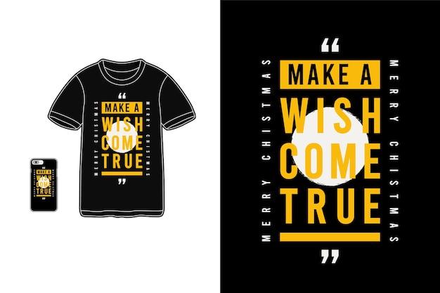 Torne um desejo realidade, tipografia de maquete de mercadoria de camiseta Vetor Premium