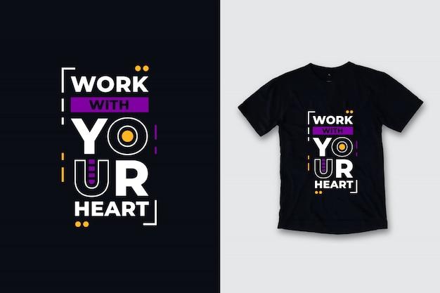 Trabalhar com seu coração citações modernas camiseta design