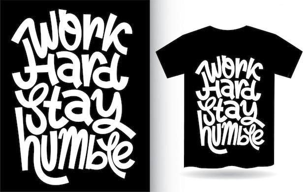 Trabalhar duro ficar humilde mão lettering arte para camiseta