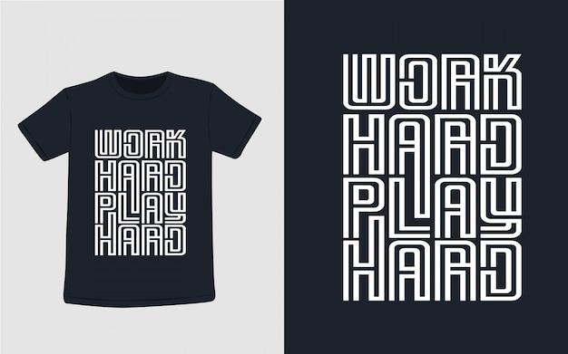 Trabalhar duro jogar duro tipografia para design de camiseta