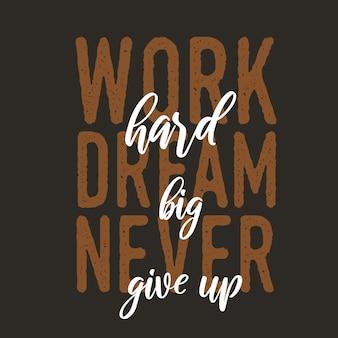 Trabalhar duro sonho grande nunca desista de rotulação citações motivacionais