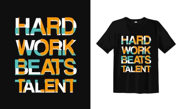 Trabalhar duro supera o talento. citações motivacionais de tipografia de design de t-shirt