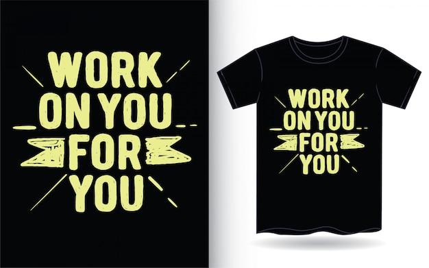 Trabalhar em você para você mão desenhada tipografia para camiseta