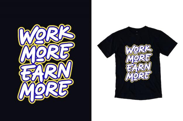 Trabalhar mais ganhar mais tipografia design de camiseta