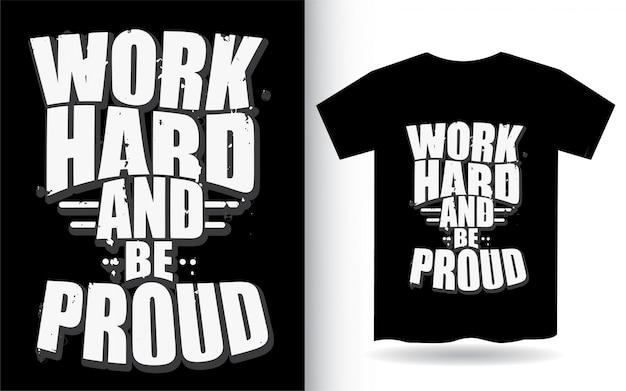 Trabalhe duro e tenha orgulho da tipografia para camiseta