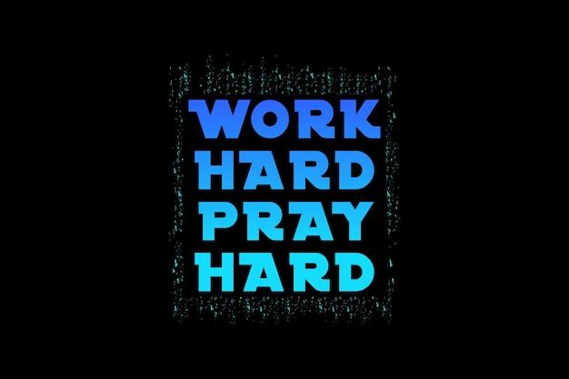 Trabalhe duro, reze muito, tipografia de maquete
