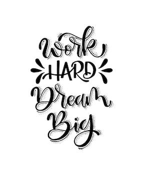 Trabalhe duro, sonhe com letras grandes à mão. citações motivacionais