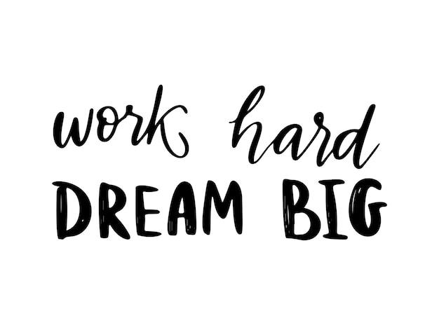 Trabalhe duro, sonhe grande - citação de vetor. citação de motivação positiva de vida para cartaz, cartão, impressão de camiseta. letras de script gráfico, caligrafia de tinta. ilustração em vetor isolada no fundo branco