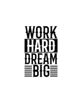Trabalhe duro sonhe grande em cartaz de tipografia desenhada à mão