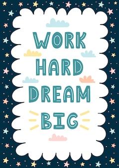 Trabalhe duro, sonho cartão desenhado a mão grande / impressão. moldura incrível para o seu texto.
