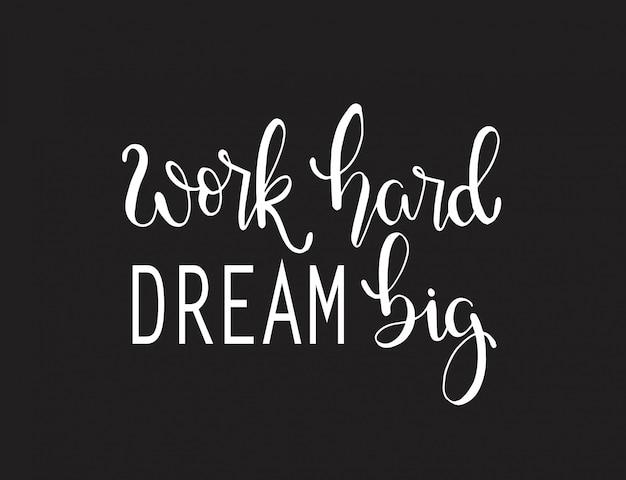 Trabalhe duro sonho grande, mão lettering, citação motivacional