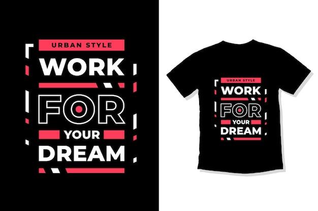 Trabalhe para o design de camiseta de suas citações inspiradoras modernas de sonho