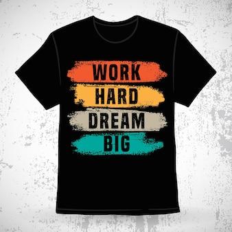 Trabalho árduo, sonhar grande tipografia design de t-shirt