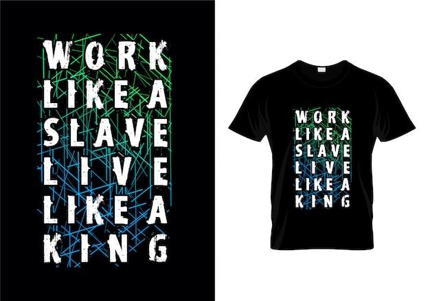 Trabalho como um escravo vivo como um projeto da camisa do rei typography t