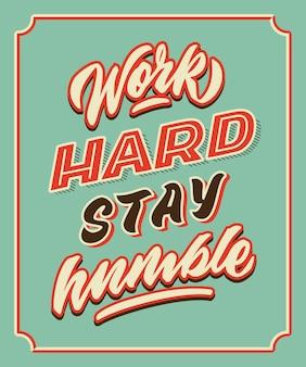 Trabalho duro ficar cartaz de tipografia de rotulação de mão humilde