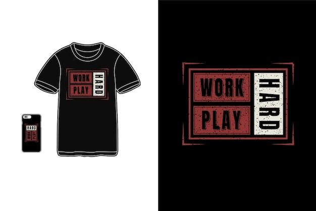 Trabalho duro, jogo duro, tipografia de maquete de camiseta