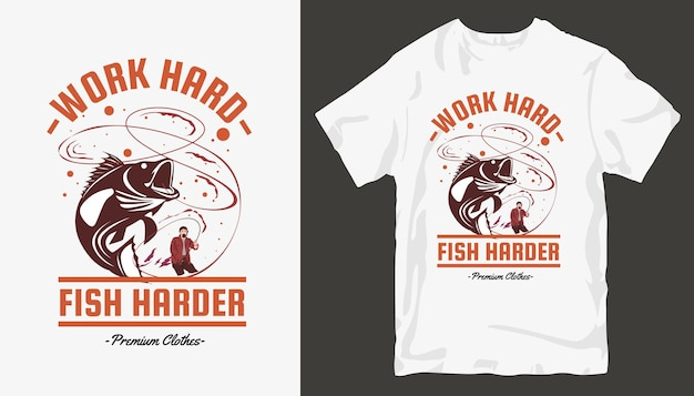 Trabalho duro, pesca mais difícil, design de camisetas de pesca.