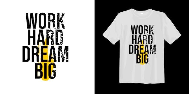 Trabalho duro sonho grande. design de t-shirt de citações