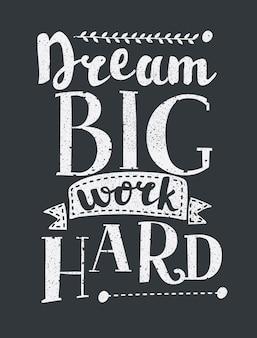 Trabalho duro, sonho grande e criativo pôster de motivação grunge