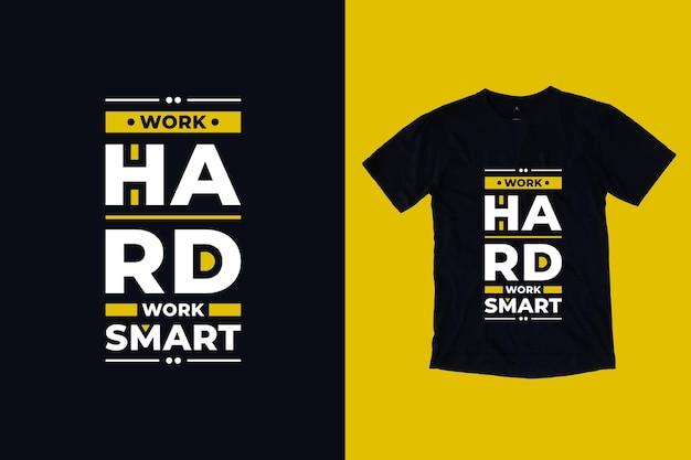 Trabalho duro, trabalho, citações modernas inteligentes, design de camiseta