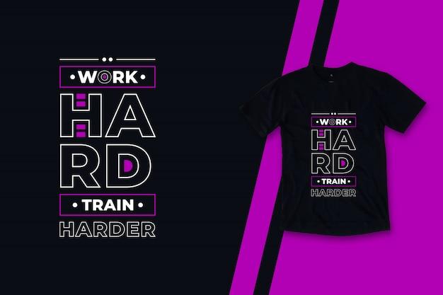Trabalho duro trem mais difícil citações modernas camiseta design