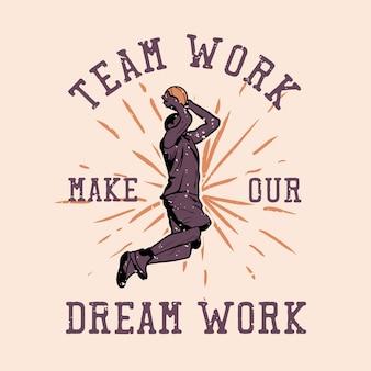 Trabalho em equipe de design de camisetas, faça nosso sonho funcionar com um homem fazendo arremesso