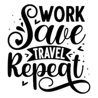 Trabalho, salvar viagem, repetir modelo de cotação de tipografia premium vector design