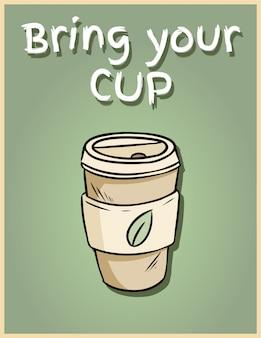 Traga seu próprio copo. mão café reutilizável desenhado para ir a copa. cartaz de frase motivacional. produto ecológico e sem desperdício