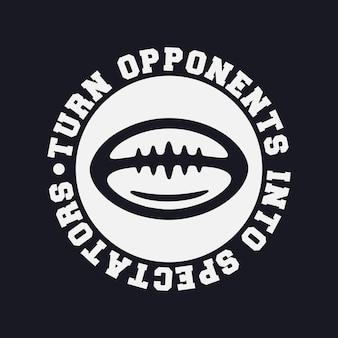Transformar oponentes em espectador tipografia vintage futebol americano camiseta design ilustração