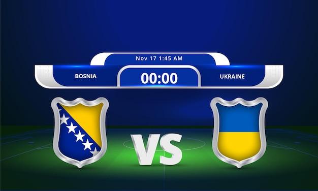 Transmissão do placar da partida de futebol da copa do mundo de 2022 da bósnia x ucrânia da fifa