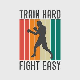 Treinar duro luta fácil vintage tipografia boxe camiseta design ilustração