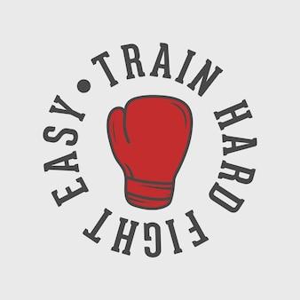 Treinar duro luta fácil vintage tipografia caratê boxe camiseta design ilustração