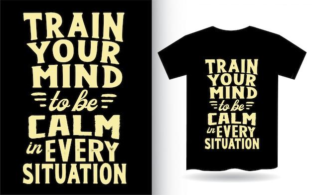 Treine sua mente para ter calma em cada situação tipografia camiseta