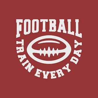 Trem de futebol todos os dias vintage tipografia futebol americano camiseta design ilustração