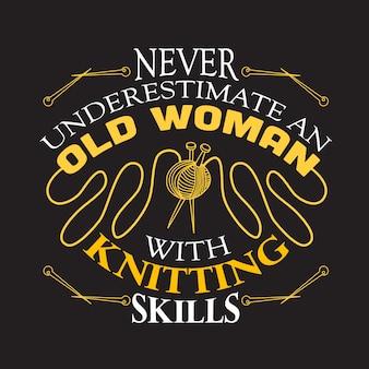 Tricoteando quoteabout nunca subestime uma mulher velha com habilidades de tricô