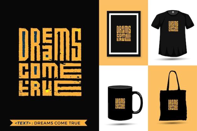 Tshirt da inspiração das citações os sonhos tornam-se verdadeiros para a impressão. letras de tipografia moderna modelo de design vertical roupas da moda, pôster, sacola, caneca e mercadoria