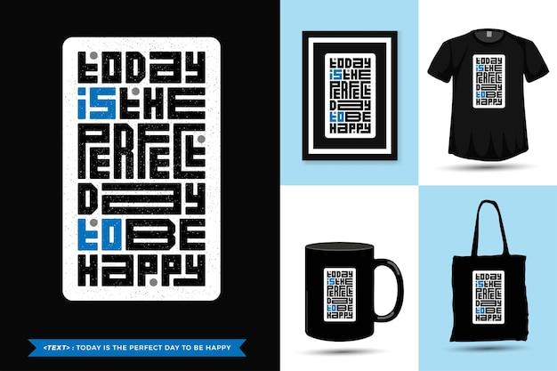 Tshirt moderno da motivação das citações da tipografia hoje é o dia perfeito para ser feliz com a impressão. modelo de tipografia vertical para mercadoria