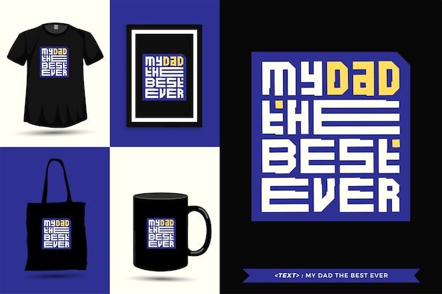 Tshirt moderno da motivação das citações da tipografia meu pai o melhor já para impressão. letras tipográficas pôster, caneca, sacola, roupas e mercadorias com modelo de design vertical