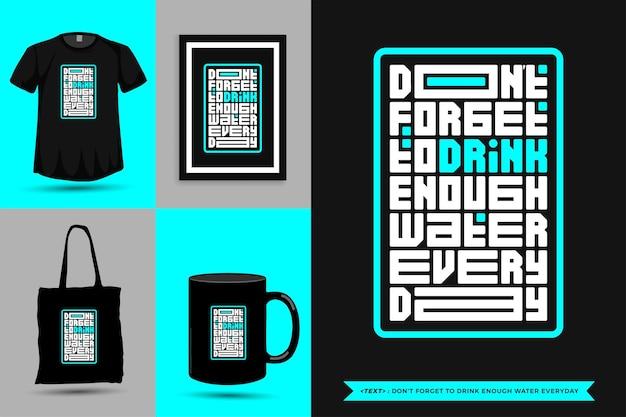 Tshirt moderno da motivação das citações da tipografia não se esqueça de beber bastante água todos os dias para imprimir. letras tipográficas pôster, caneca, sacola, roupas e mercadorias com modelo de design vertical