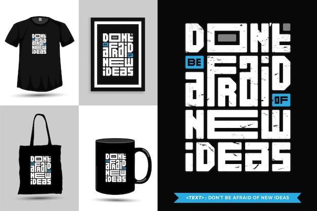 Tshirt tipográfico da inspiração das citações não tenha medo de novas ideias. modelo de design vertical de letras de tipografia