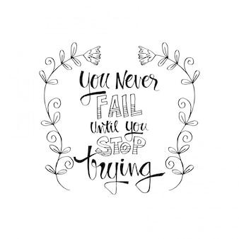 Tu nunca falhas até parares de tentar. inspiradora citação
