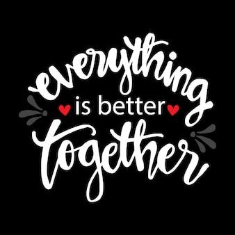 Tudo é melhor juntos. citação motivacional.