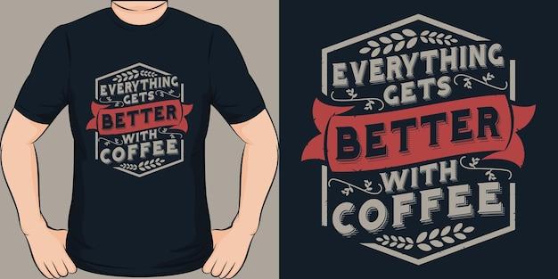 Tudo fica melhor com café. design exclusivo e moderno de camisetas