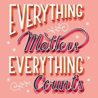 Tudo importa, tudo conta, mão lettering tipografia design moderno cartaz