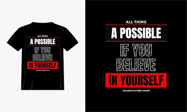 Tudo possível se você acreditar em si mesmo design de camisetas